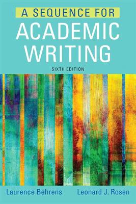 A Sequence for Academic Writing By Behrens, Laurence/ Rosen, Leonard J.