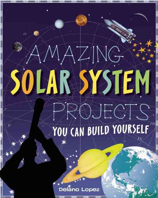 Amazing Solar System Projects You Can Build Yourself By Lopez, Delano